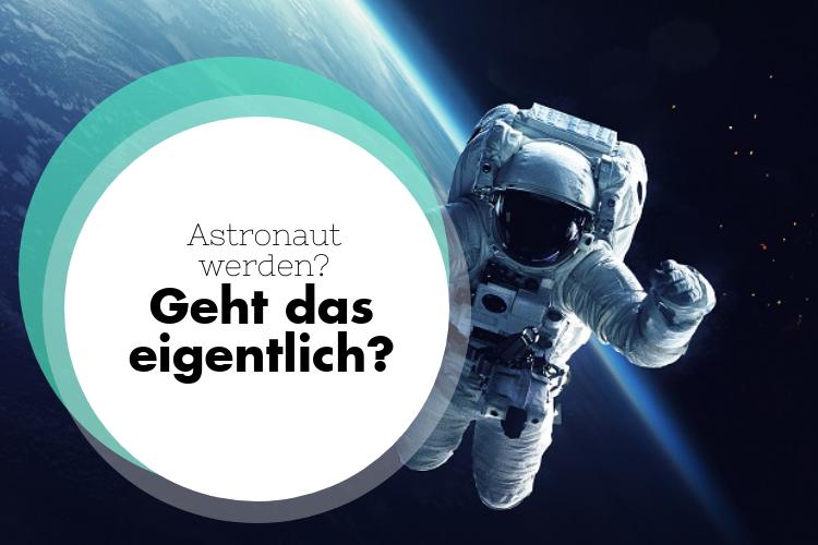 Ausbildung zum Astronaut – geht das eigentlich?