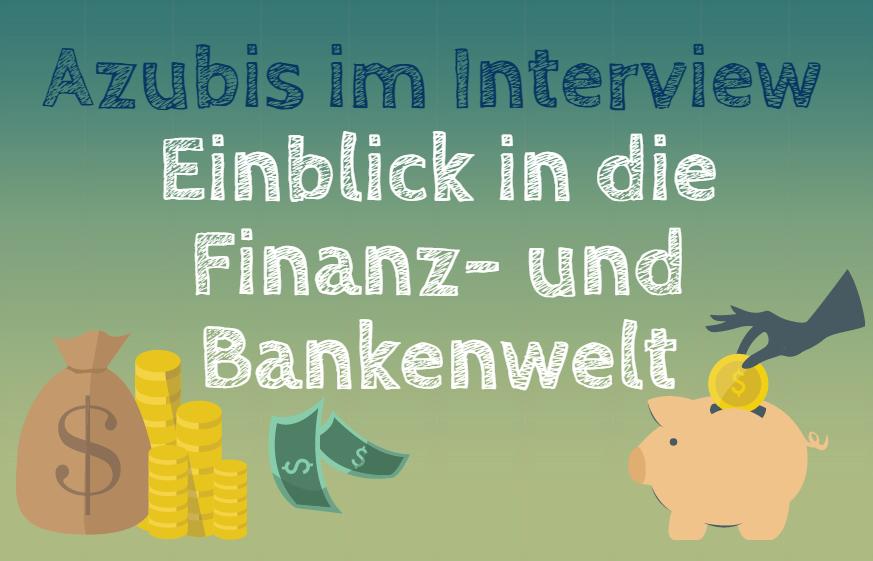 Azubis im Interview – Einblick in die Finanz- und Bankenwelt