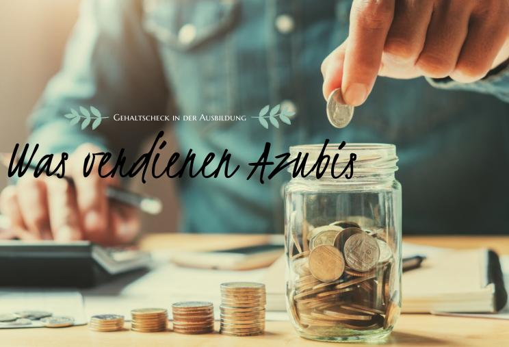 Gehaltscheck in der Ausbildung: Wieviel verdient ein Azubi?